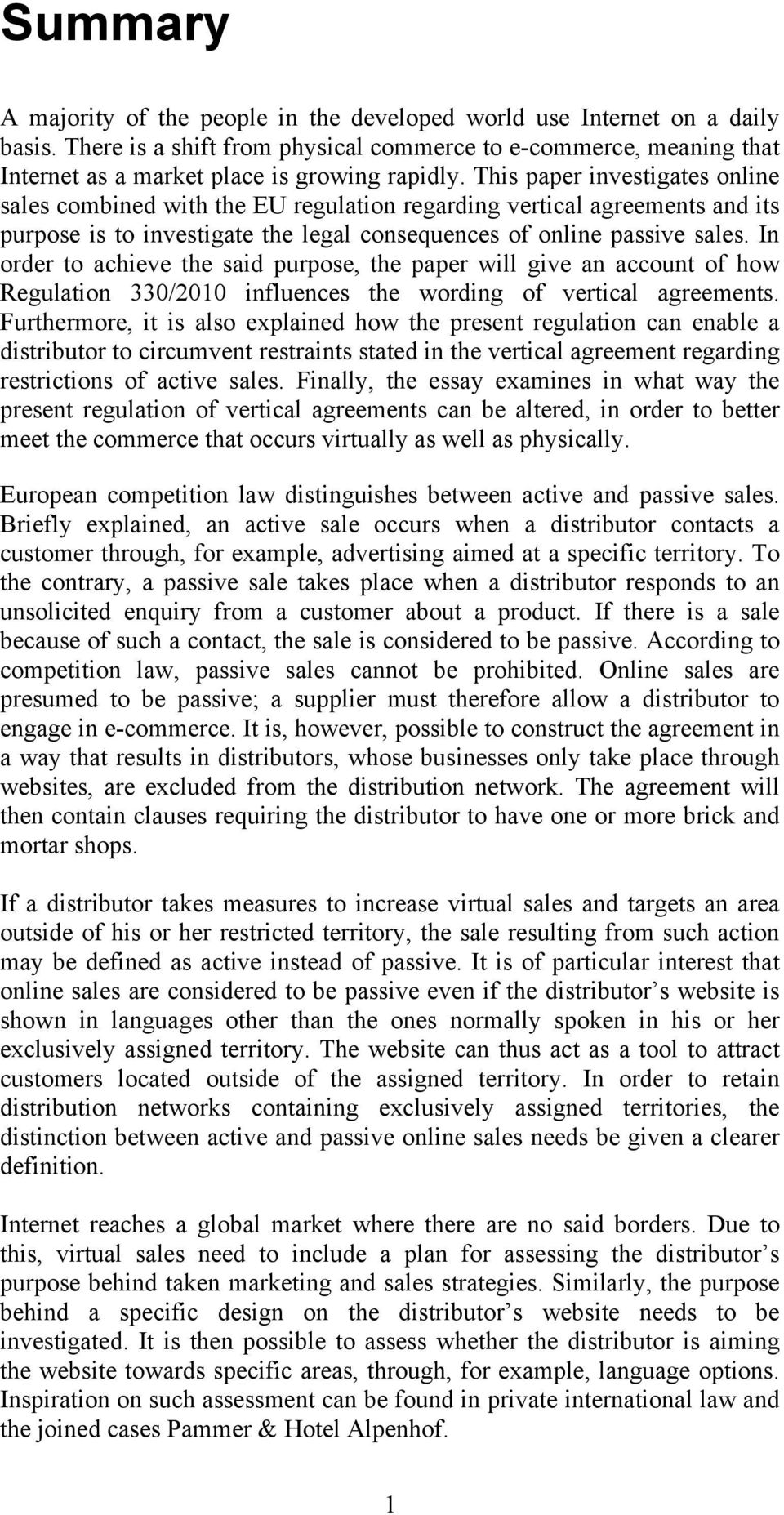 This paper investigates online sales combined with the EU regulation regarding vertical agreements and its purpose is to investigate the legal consequences of online passive sales.