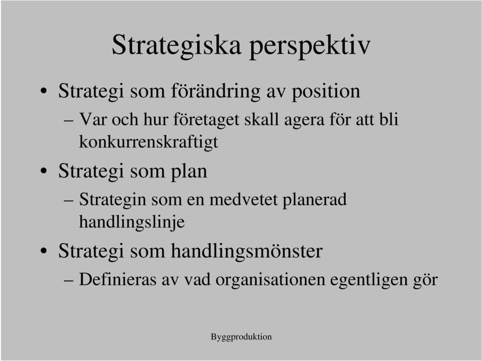 som plan Strategin som en medvetet planerad handlingslinje Strategi