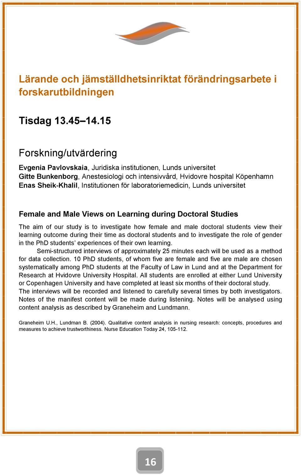 för laboratoriemedicin, Lunds universitet Female and Male Views on Learning during Doctoral Studies The aim of our study is to investigate how female and male doctoral students view their learning