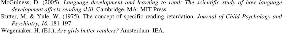 development affects reading skill. Cambridge, MA: MIT Press. Rutter, M. & Yule, W. (1975).