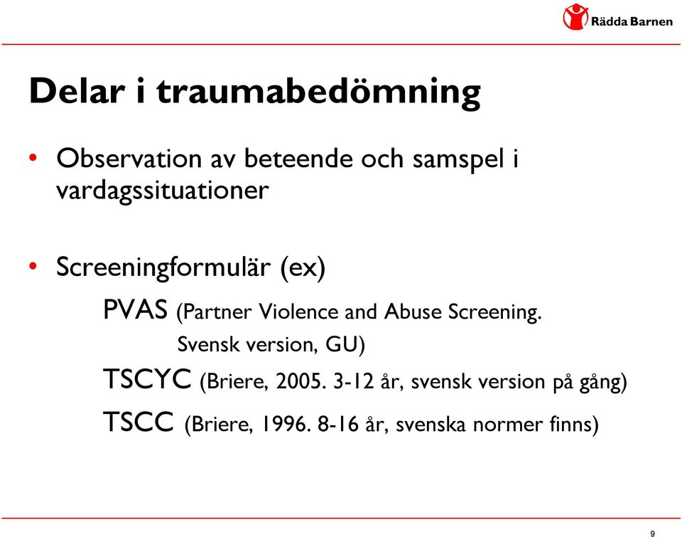 Abuse Screening. Svensk version, GU) TSCYC (Briere, 2005.