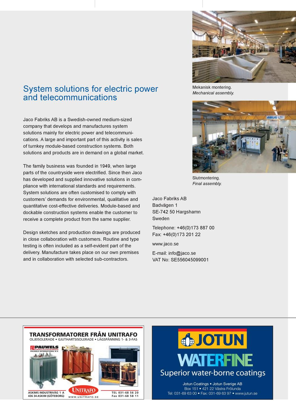 A large and important part of this activity is sales of turnkey module-based construction systems. Both solutions and products are in demand on a global market.