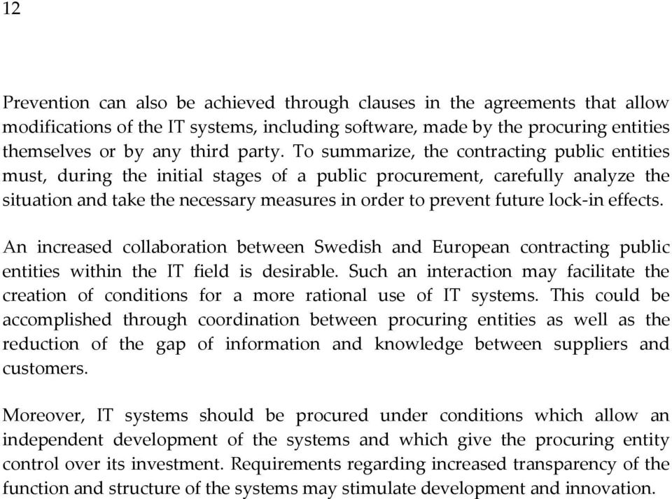 lock-in effects. An increased collaboration between Swedish and European contracting public entities within the IT field is desirable.