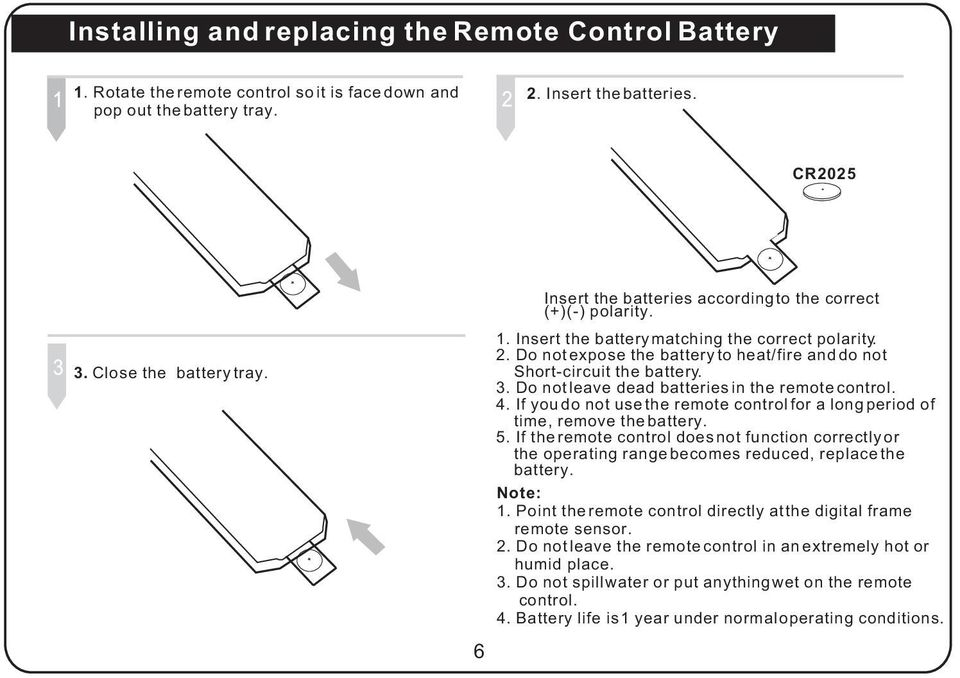 Do not leave dead batteries in the remote control. 4. If you do not use the remote control for a long period of time, remove the battery. 5.
