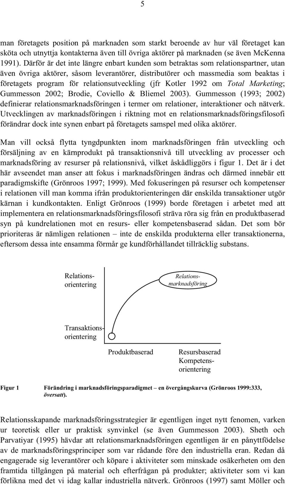 relationsutveckling (jfr Kotler 1992 om Total Marketing; Gummesson 2002; Brodie, Coviello & Bliemel 2003).