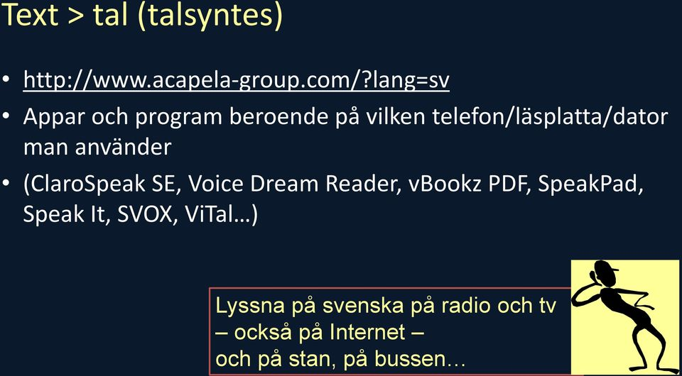 använder (ClaroSpeak SE, Voice Dream Reader, vbookz PDF, SpeakPad, Speak