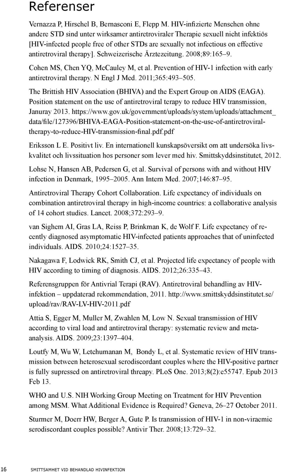 antiretroviral therapy]. Schweizerische Ärztezeitung. 2008;89:165 9. Cohen MS, Chen YQ, McCauley M, et al. Prevention of HIV-1 infection with early antiretroviral therapy. N Engl J Med.
