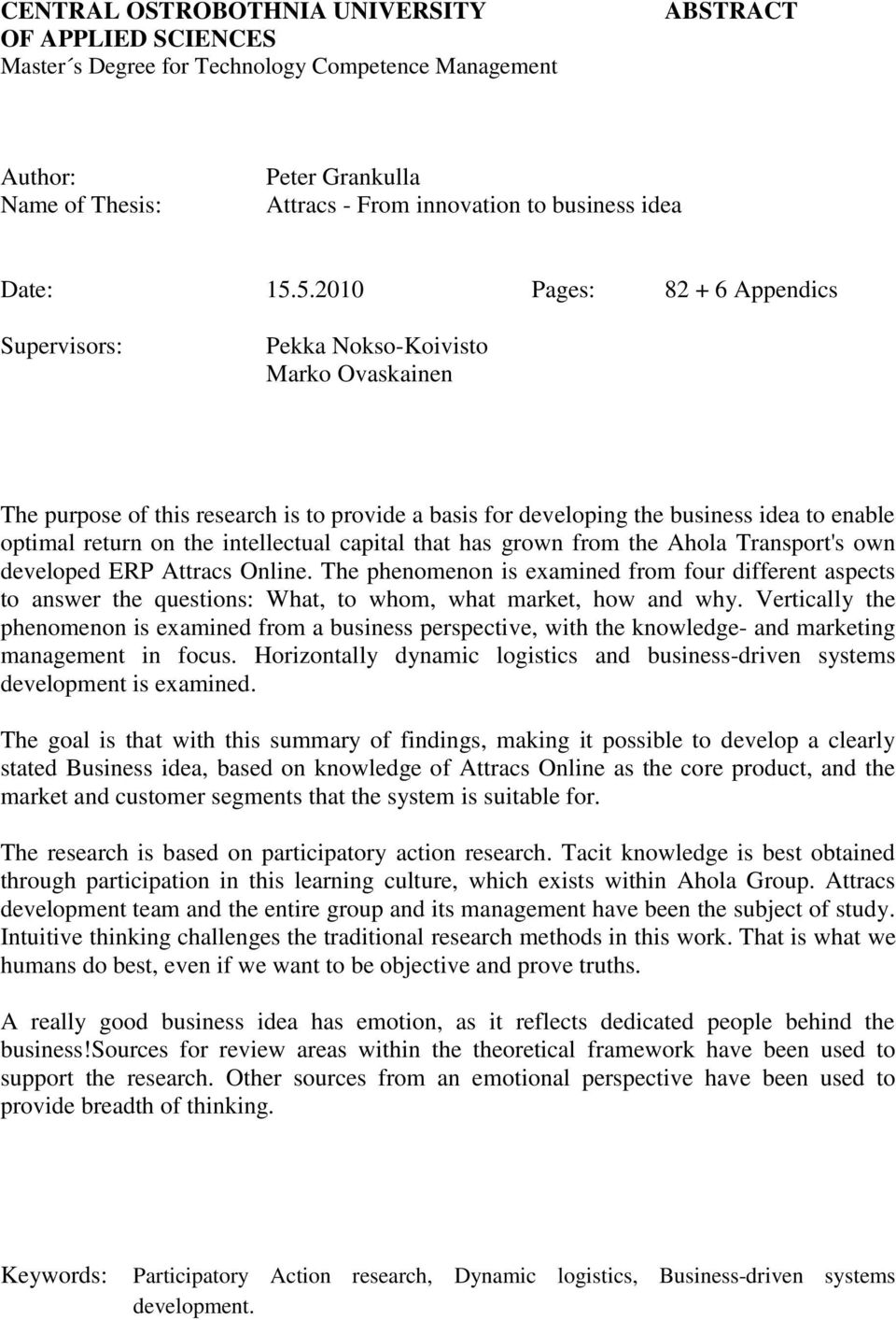 5.2010 Pages: 82 + 6 Appendics Supervisors: Pekka Nokso-Koivisto Marko Ovaskainen The purpose of this research is to provide a basis for developing the business idea to enable optimal return on the