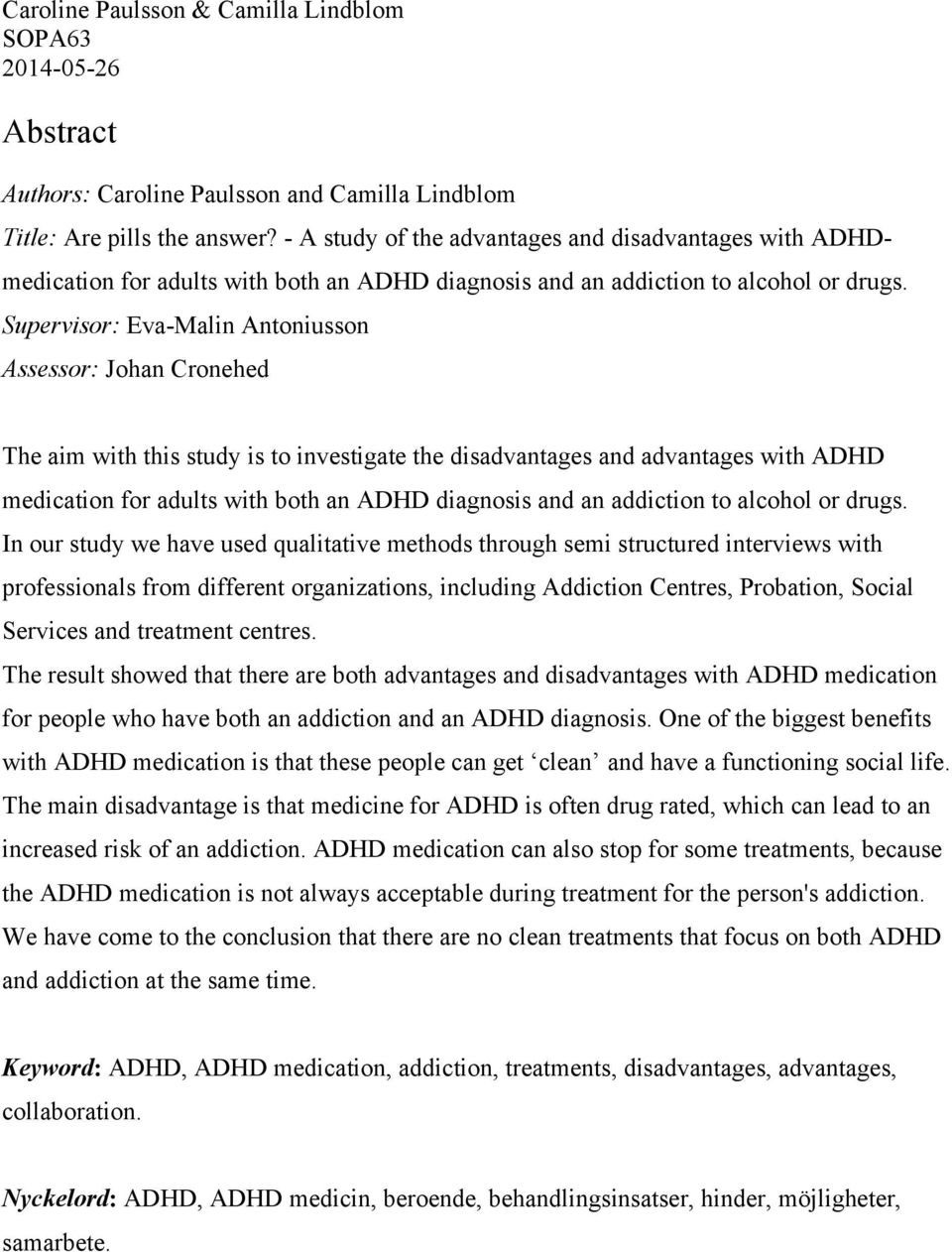 Supervisor: Eva-Malin Antoniusson Assessor: Johan Cronehed The aim with this study is to investigate the disadvantages and advantages with ADHD medication for adults with both an ADHD diagnosis and