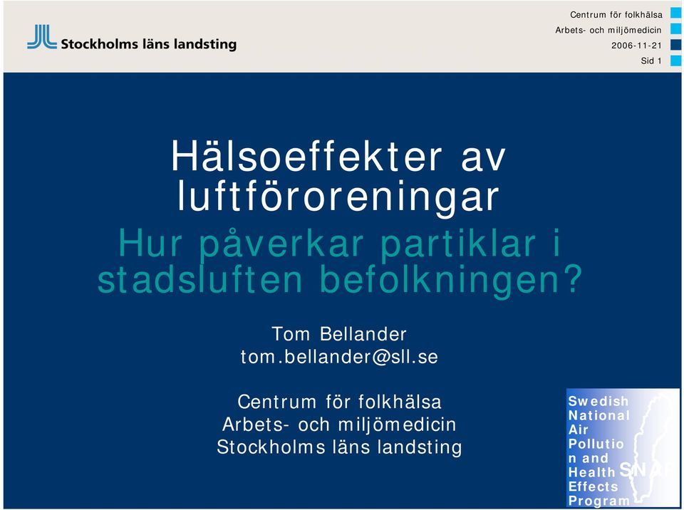 befolkningen? Tom Bellander tom.bellander@sll.