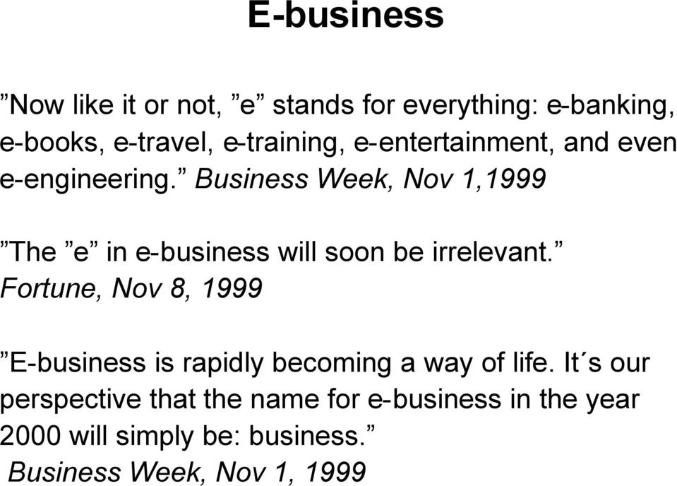 Business Week, Nov 1,1999 The e in e-business will soon be irrelevant.