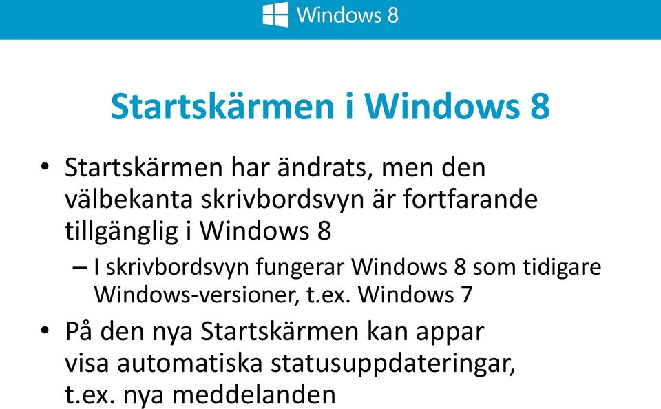 fungerar Windows 8 som tidigare Windows-versioner, t.ex.