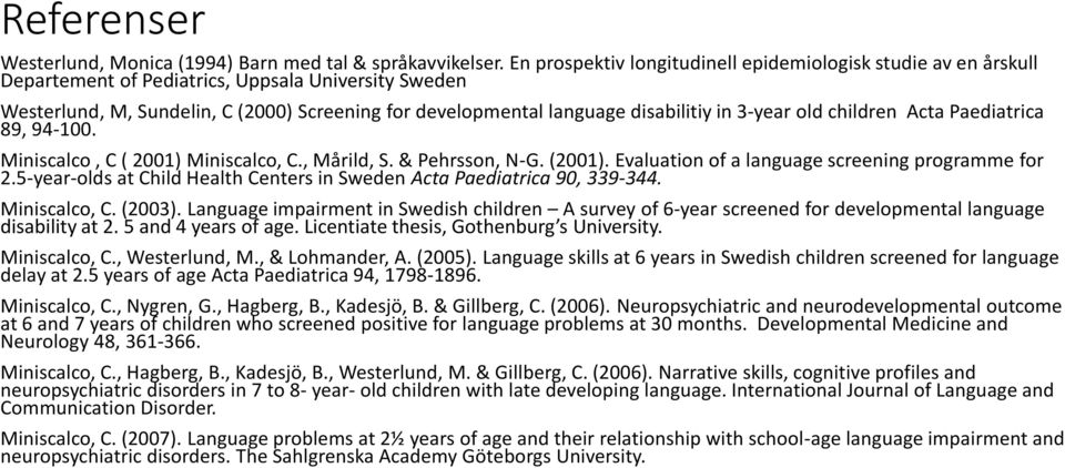 in 3-year old children Acta Paediatrica 89, 94-100. Miniscalco, C ( 2001) Miniscalco, C., Mårild, S. & Pehrsson, N-G. (2001). Evaluation of a language screening programme for 2.