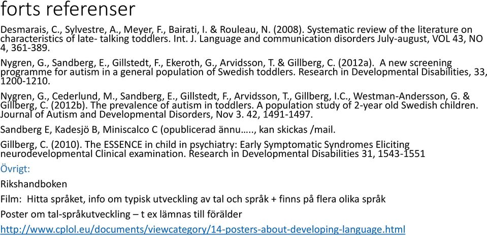 A new screening programme for autism in a general population of Swedish toddlers. Research in Developmental Disabilities, 33, 1200-1210. Nygren, G., Cederlund, M., Sandberg, E., Gillstedt, F.