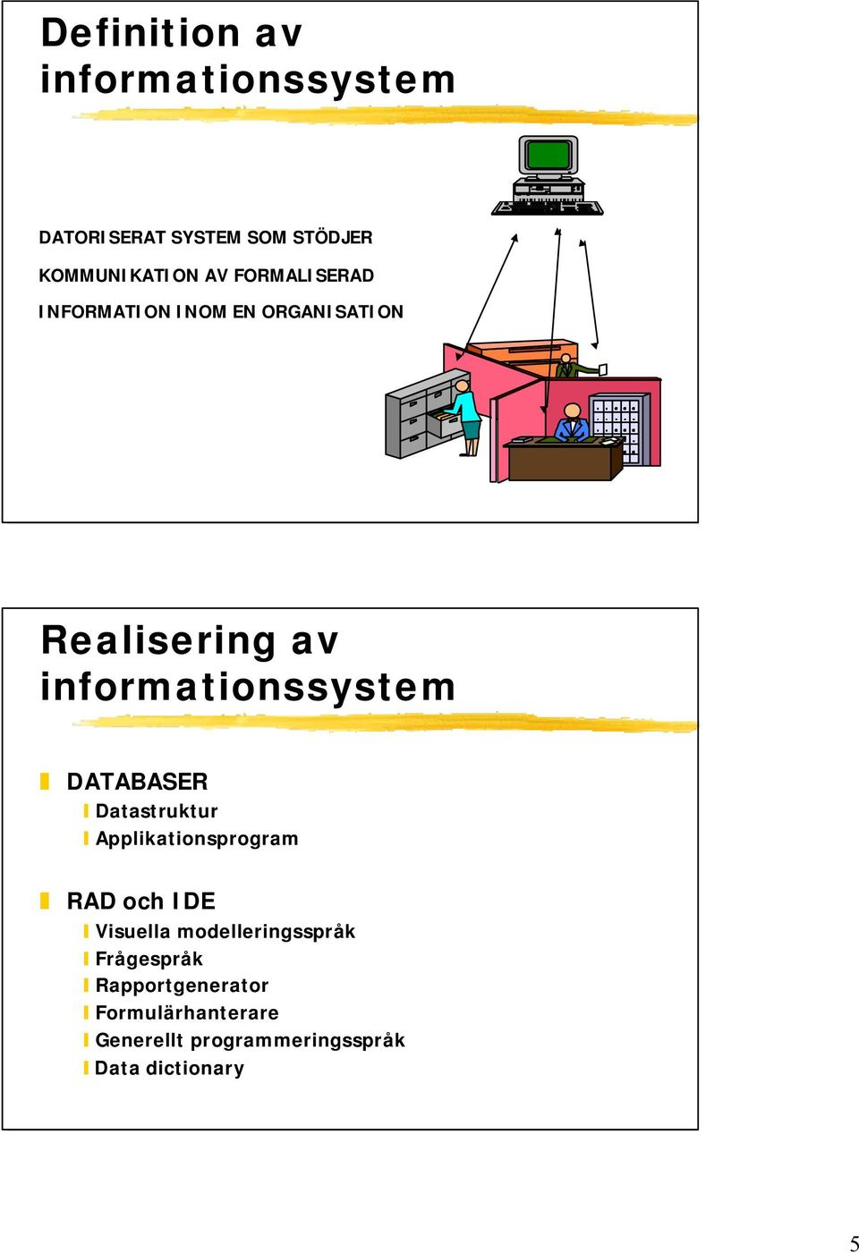 DATABASER Datastruktur Applikationsprogram RAD och IDE Visuella modelleringsspråk