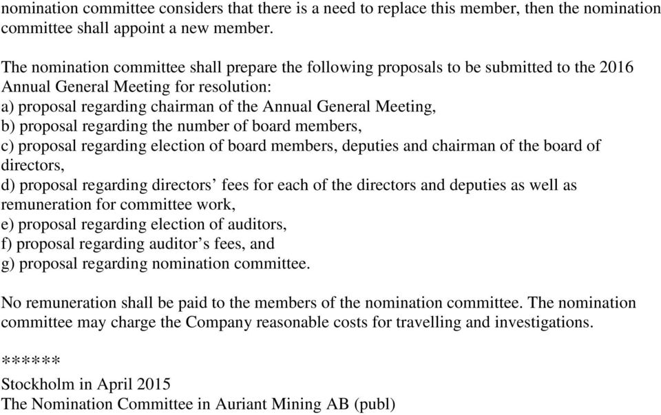 proposal regarding the number of board members, c) proposal regarding election of board members, deputies and chairman of the board of directors, d) proposal regarding directors fees for each of the