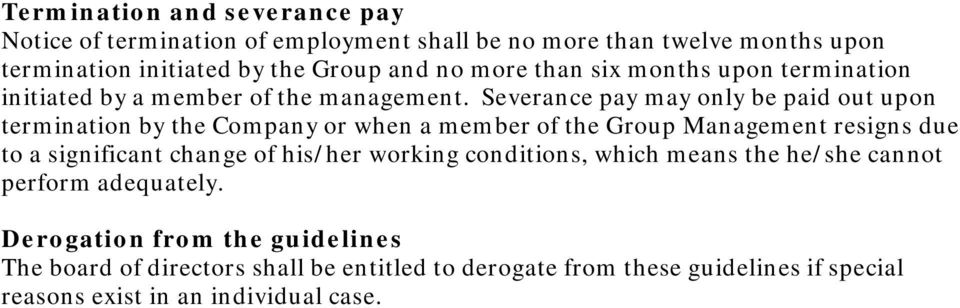 Severance pay may only be paid out upon termination by the Company or when a member of the Group Management resigns due to a significant change of