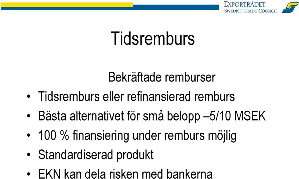 belopp 5/10 MSEK 100 % finansiering under remburs