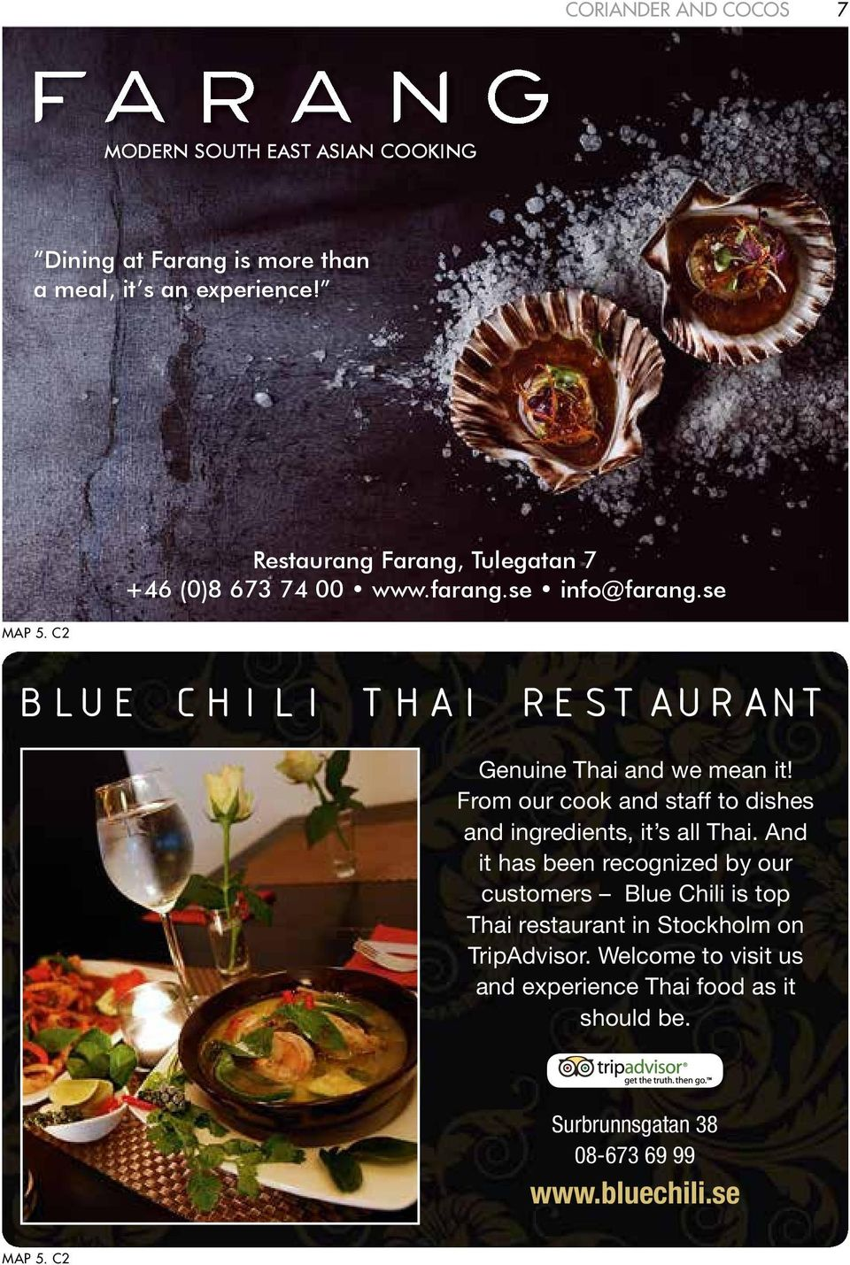 From our cook and staff to dishes and ingredients, it s all Thai.