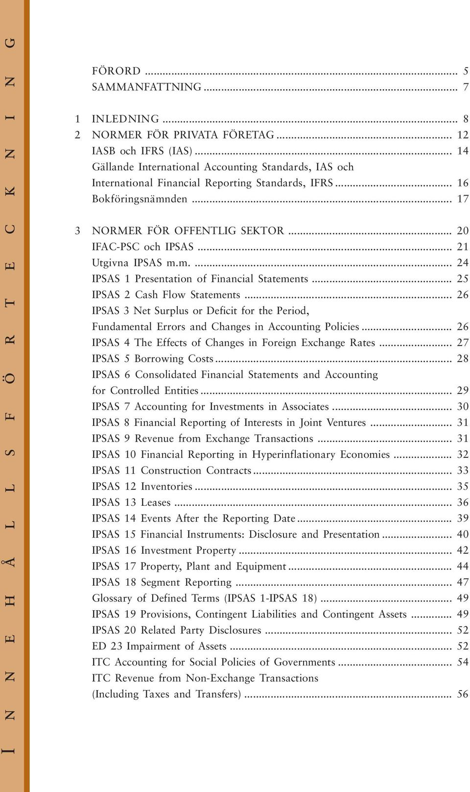 .. 21 Utgivna IPSAS m.m.... 24 IPSAS 1 Presentation of Financial Statements... 25 IPSAS 2 Cash Flow Statements.