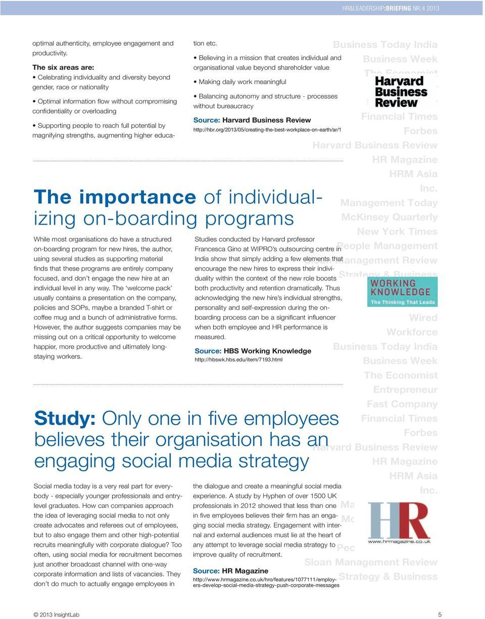 have a structured on-boarding program for new hires, the author, using several studies as supporting material finds that these programs are entirely company focused, and don t engage the new hire at
