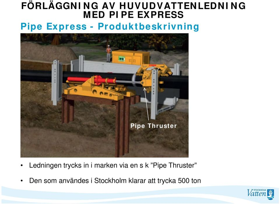 via en s k Pipe Thruster Den som