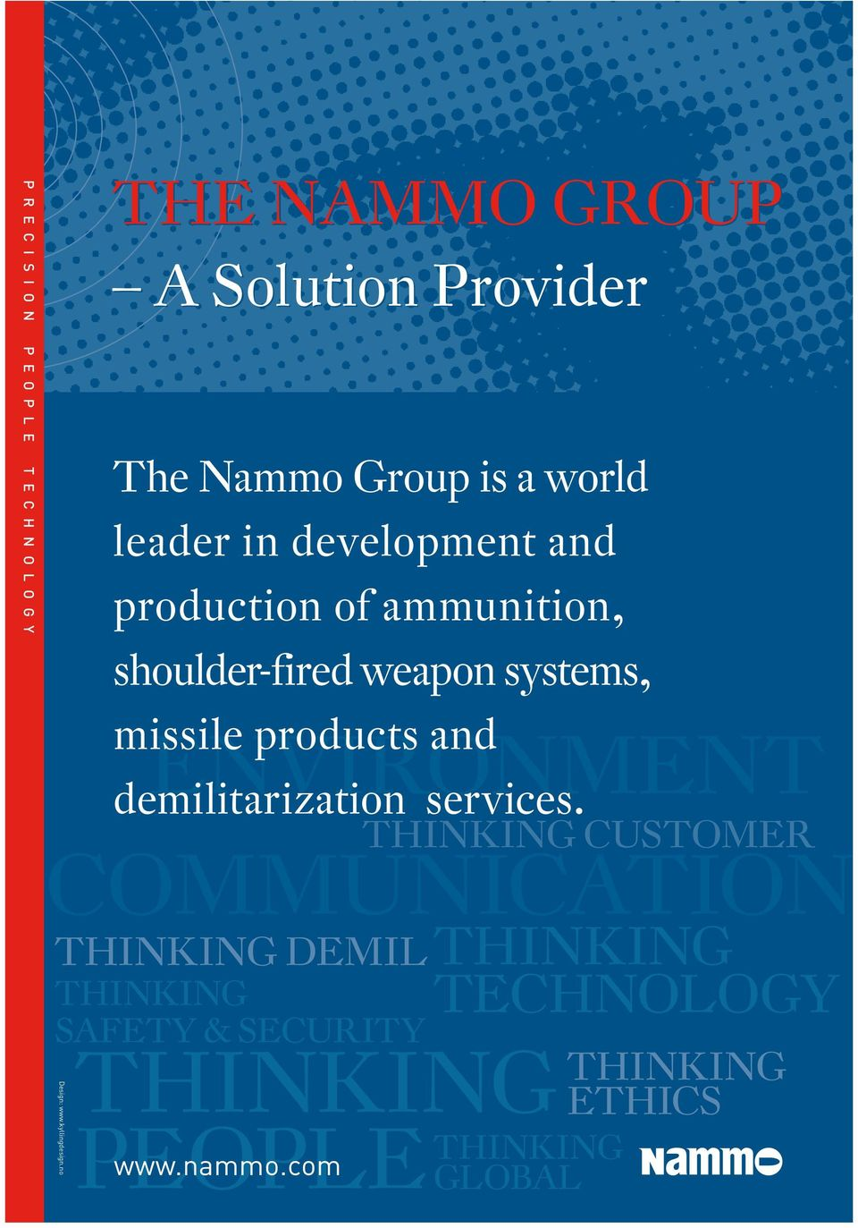 no The Nammo Group is a world leader in development and production of ammunition, shoulder-fired weapon