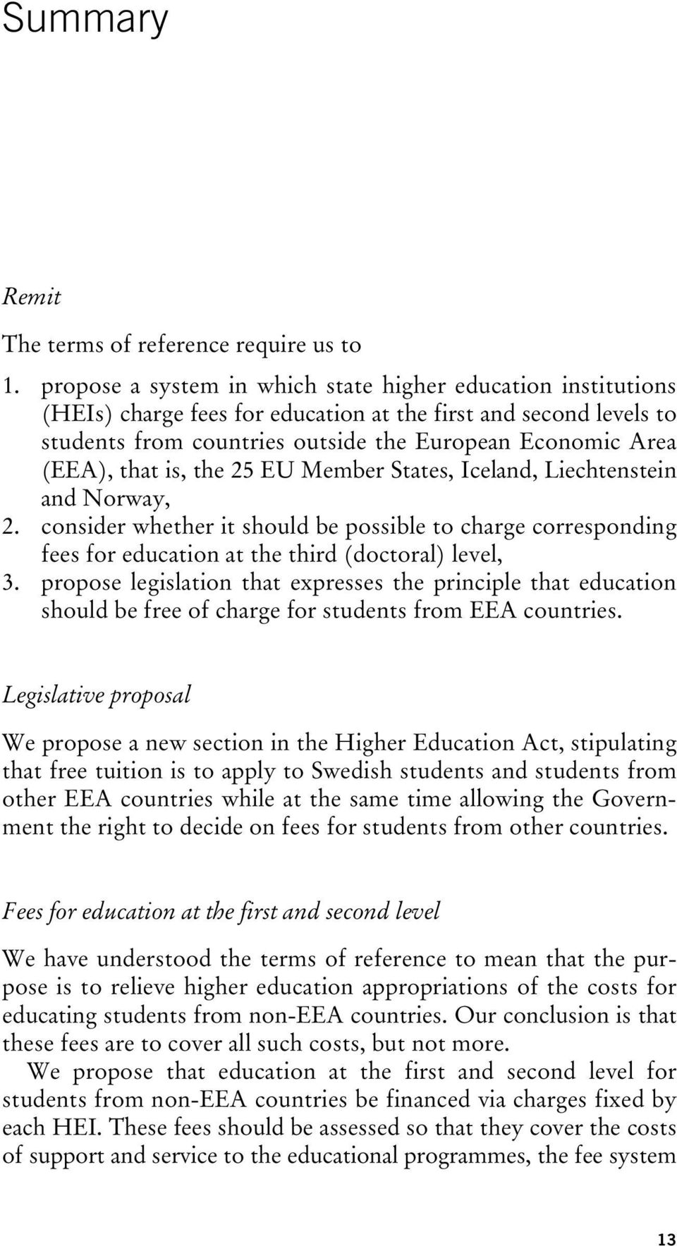 is, the 25 EU Member States, Iceland, Liechtenstein and Norway, 2. consider whether it should be possible to charge corresponding fees for education at the third (doctoral) level, 3.