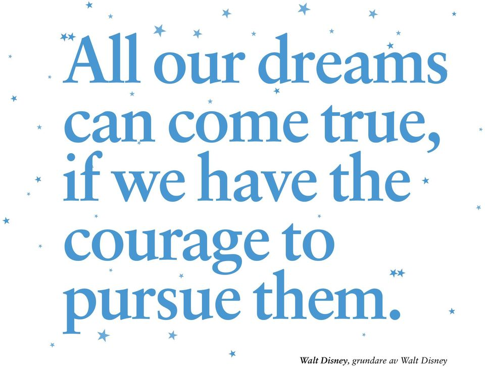 courage to pursue them.