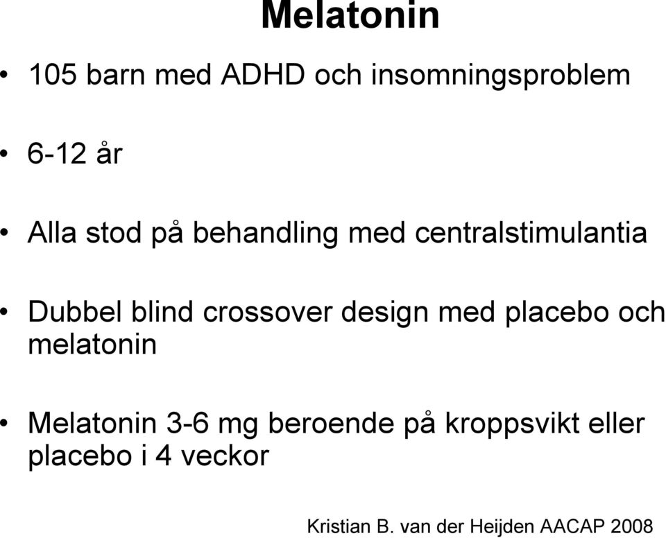 design med placebo och melatonin Melatonin 3-6 mg beroende på