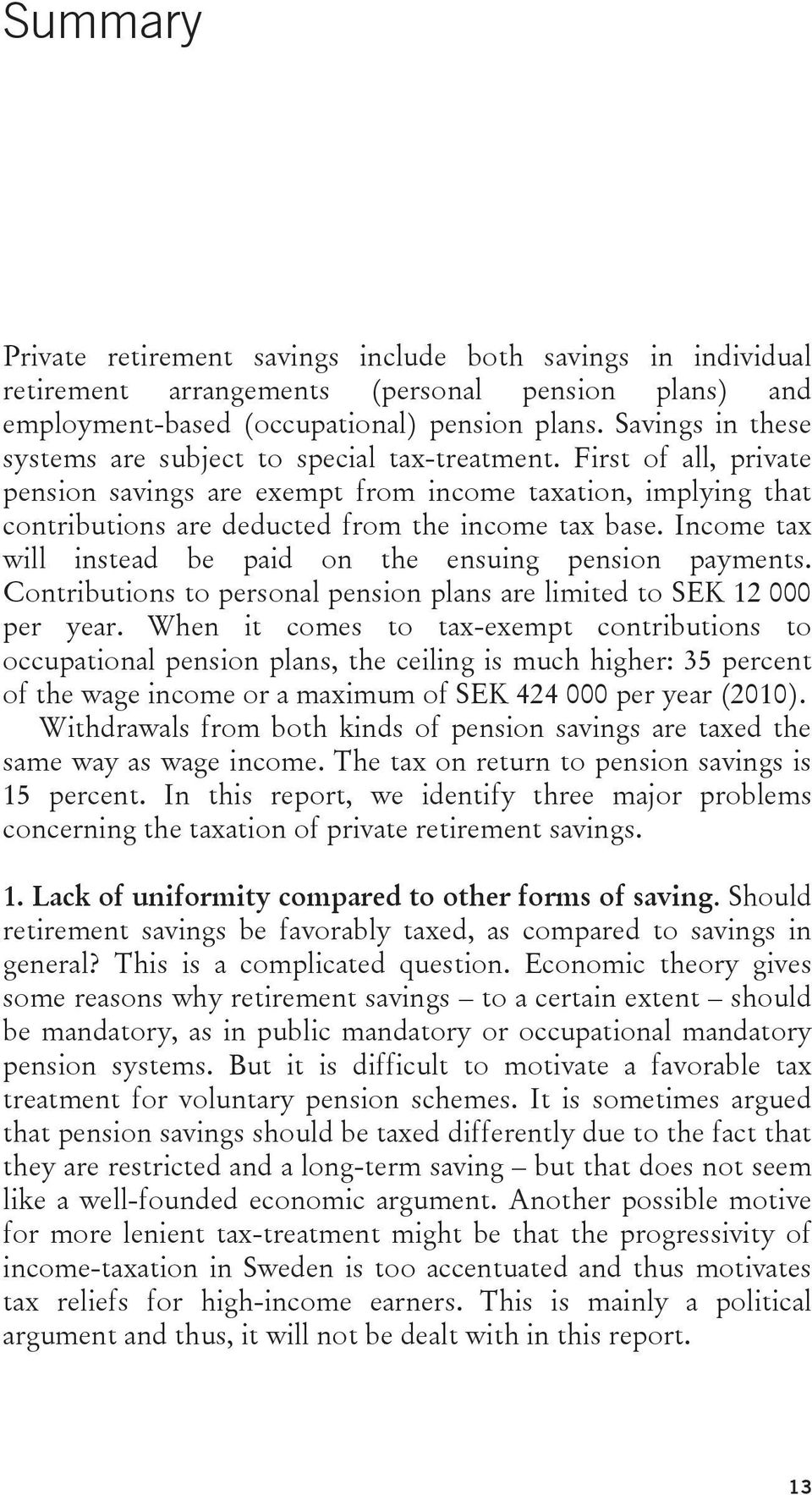 Income tax will instead be paid on the ensuing pension payments. Contributions to personal pension plans are limited to SEK 12 000 per year.