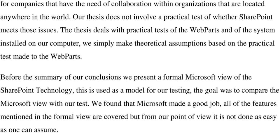 The thesis deals with practical tests of the WebParts and of the system installed on our computer, we simply make theoretical assumptions based on the practical test made to the WebParts.
