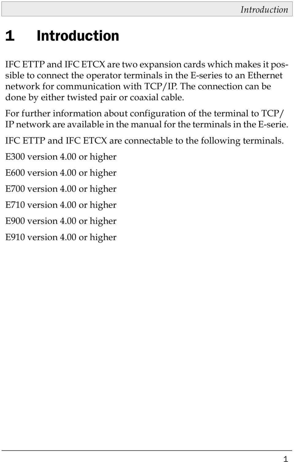 For further information about configuration of the terminal to TCP/ IP network are available in the manual for the terminals in the E-serie.
