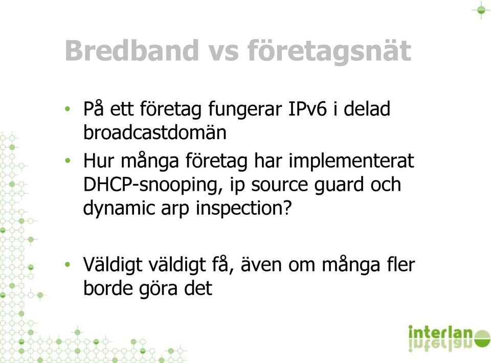 implementerat DHCP-snooping, ip source guard och