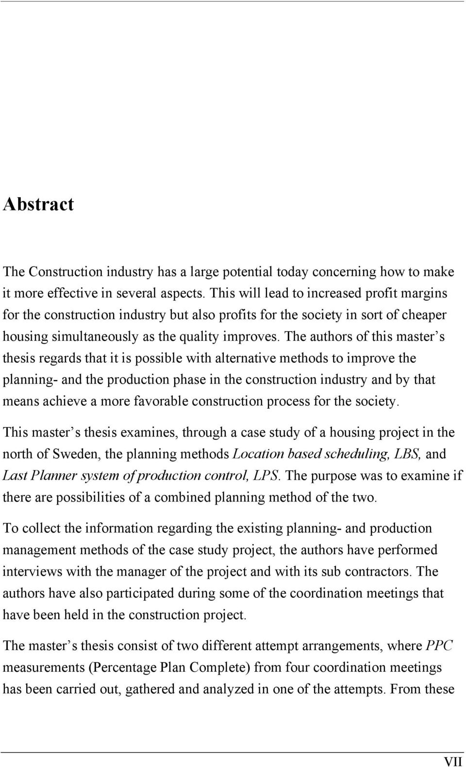 The authors of this master s thesis regards that it is possible with alternative methods to improve the planning- and the production phase in the construction industry and by that means achieve a