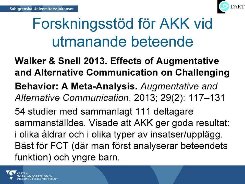 Augmentative and Alternative Communication, 2013; 29(2): 117 131 54 studier med sammanlagt 111 deltagare