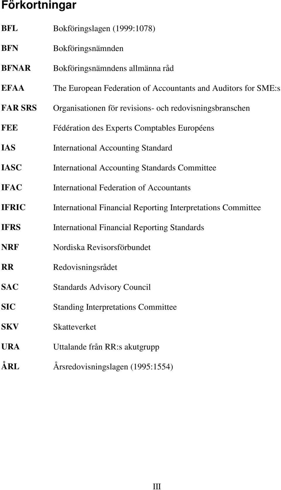 International Accounting Standards Committee International Federation of Accountants International Financial Reporting Interpretations Committee International Financial Reporting