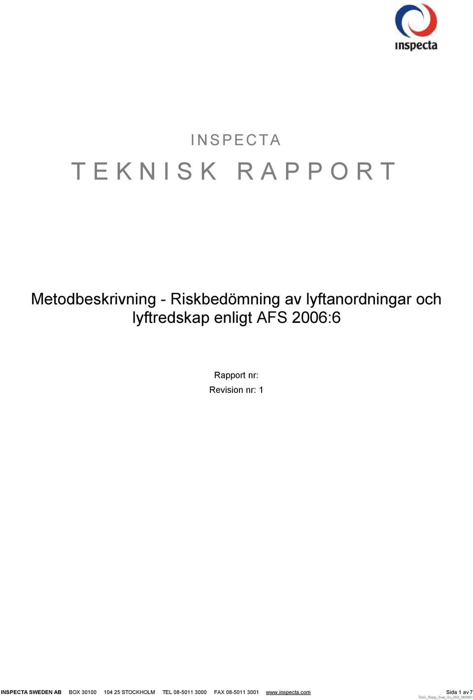 Revision nr: 1 INSPECTA SWEDEN AB BOX 30100 104 25 STOCKHOLM TEL