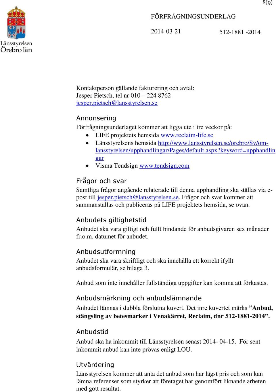 se/orebro/sv/omlansstyrelsen/upphandlingar/pages/default.aspx?keyword=upphandlin gar Visma Tendsign www.tendsign.
