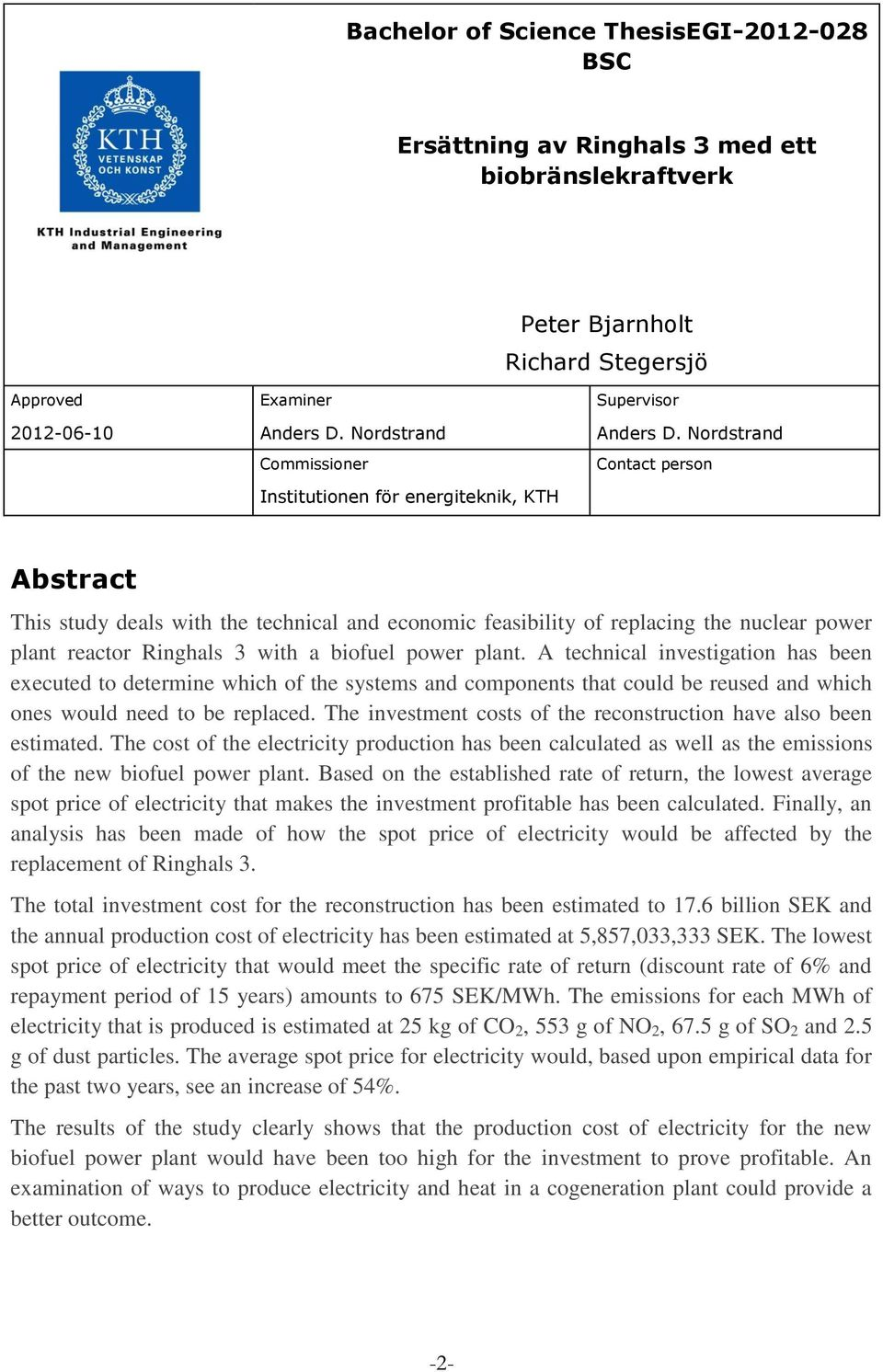 Nordstrand Contact person Abstract This study deals with the technical and economic feasibility of replacing the nuclear power plant reactor Ringhals 3 with a biofuel power plant.