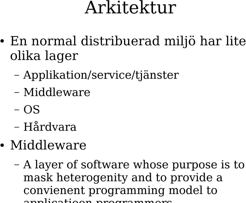 Middleware A layer of software whose purpose is to mask