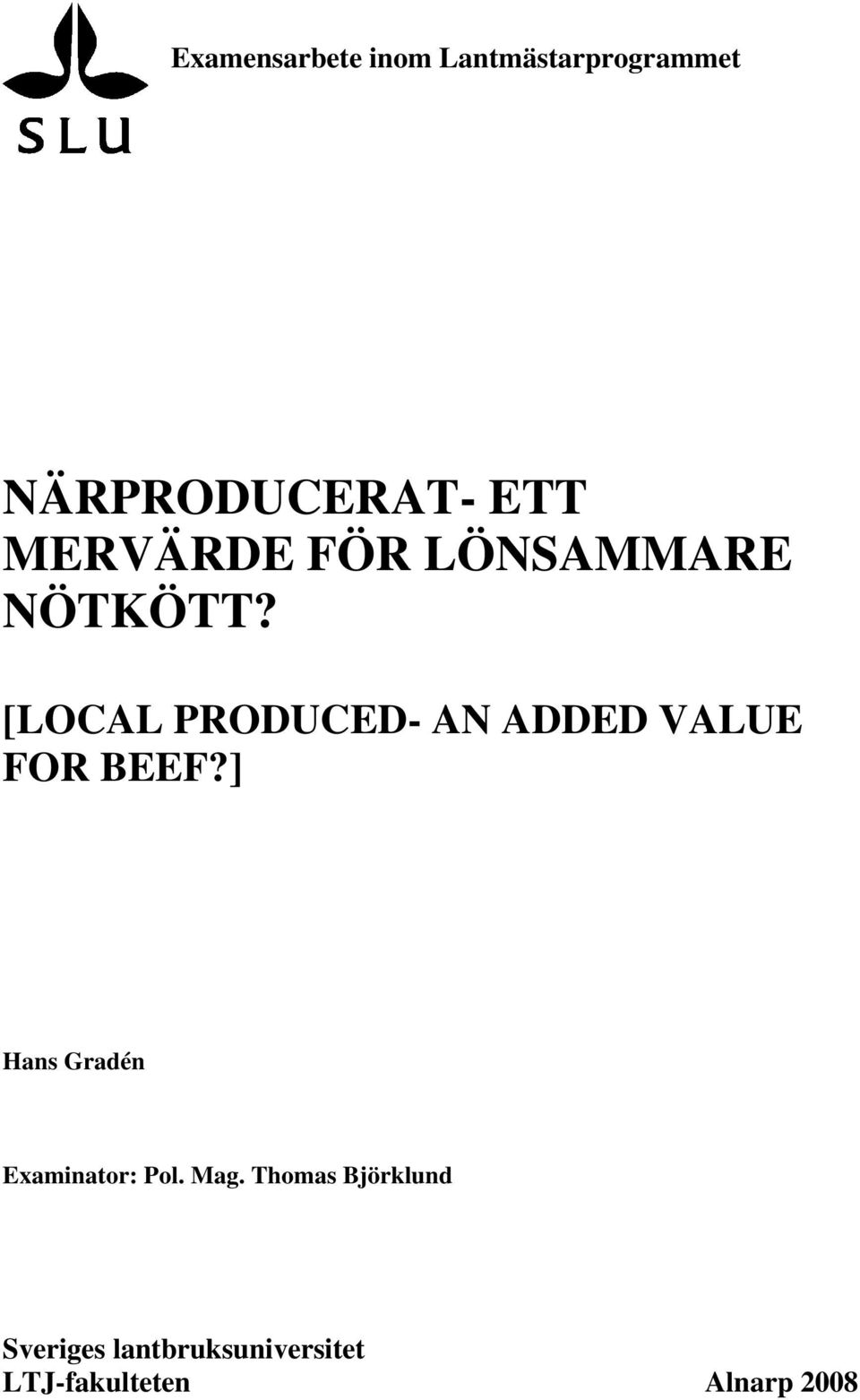 [LOCAL PRODUCED- AN ADDED VALUE FOR BEEF?