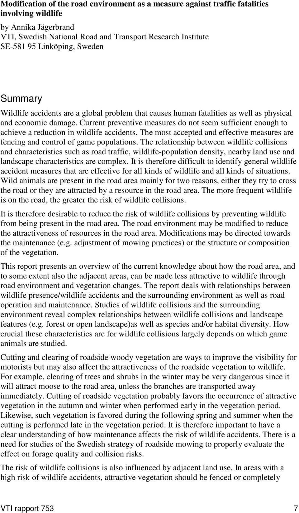 Current preventive measures do not seem sufficient enough to achieve a reduction in wildlife accidents. The most accepted and effective measures are fencing and control of game populations.