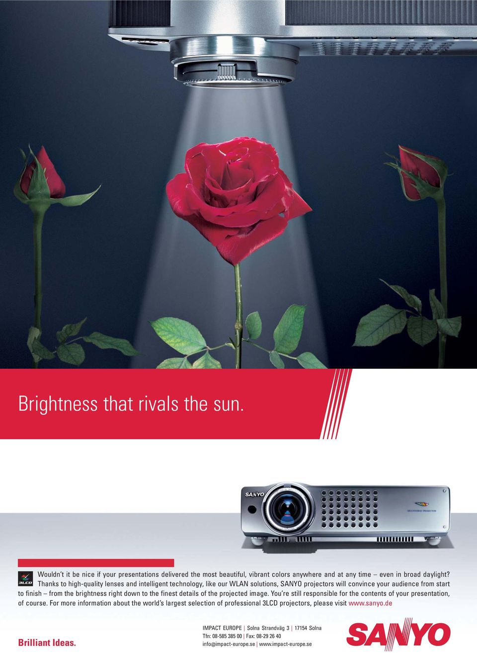 Thanks to high-quality lenses and intelligent technology, like our WLAN solutions, SANYO projectors will convince your audience from start to finish from the brightness right down to the
