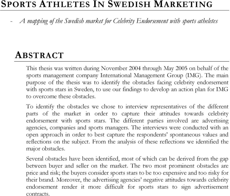 The main purpose of the thesis was to identify the obstacles facing celebrity endorsement with sports stars in Sweden, to use our findings to develop an action plan for IMG to overcome these