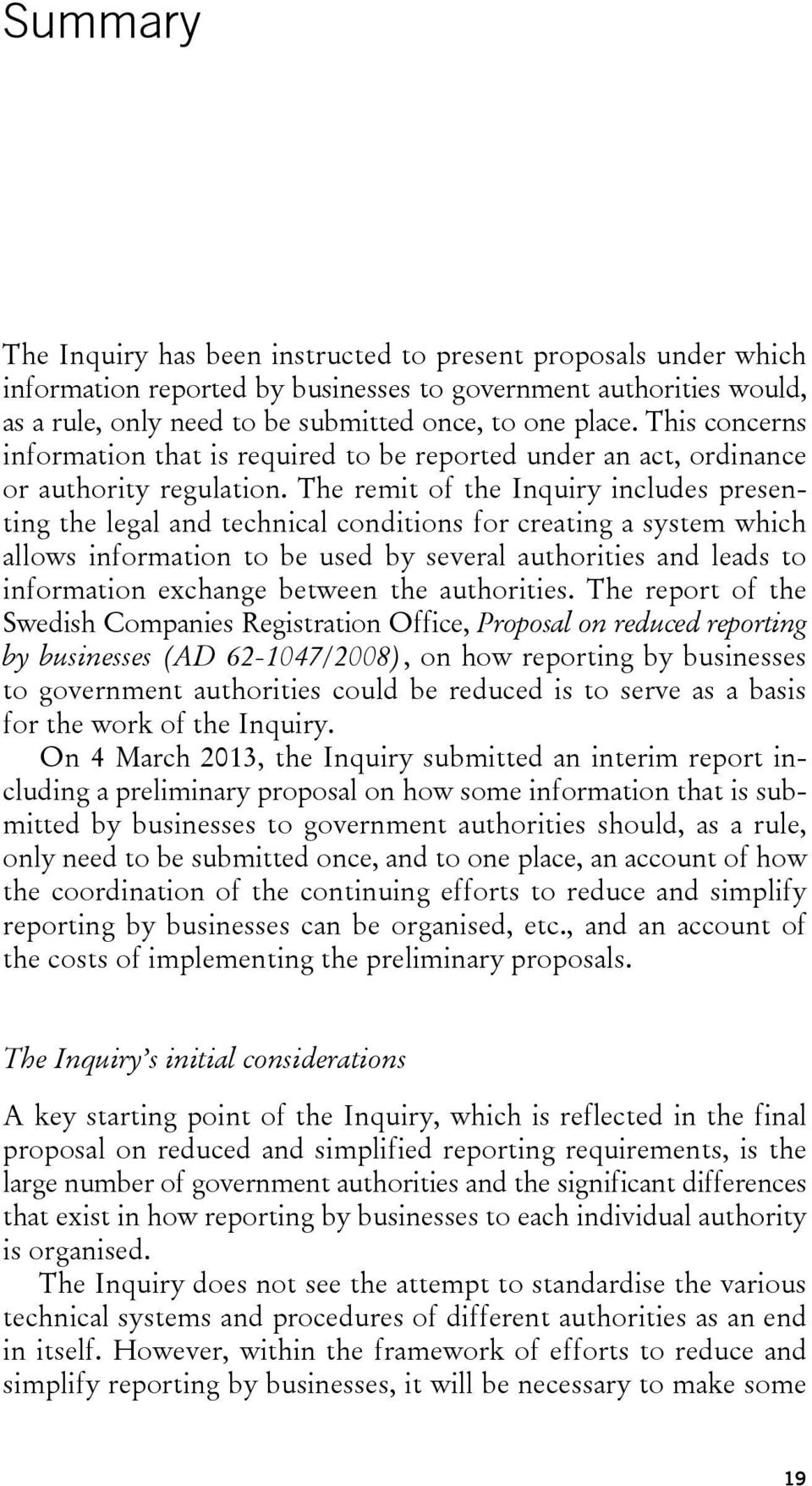 The remit of the Inquiry includes presenting the legal and technical conditions for creating a system which allows information to be used by several authorities and leads to information exchange