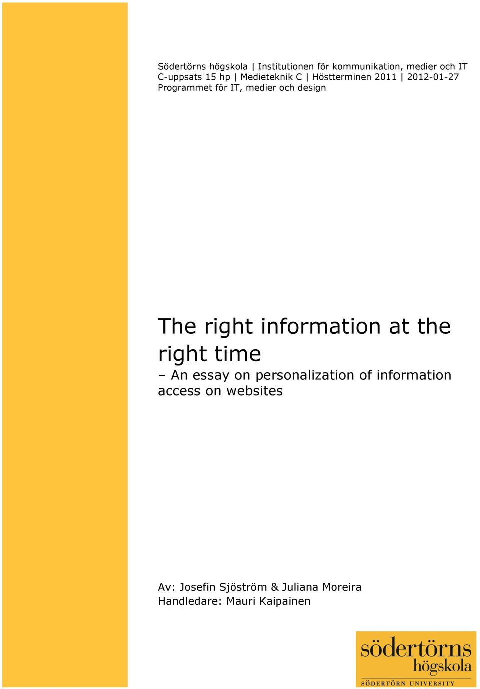 The right information at the right time An essay on personalization of information