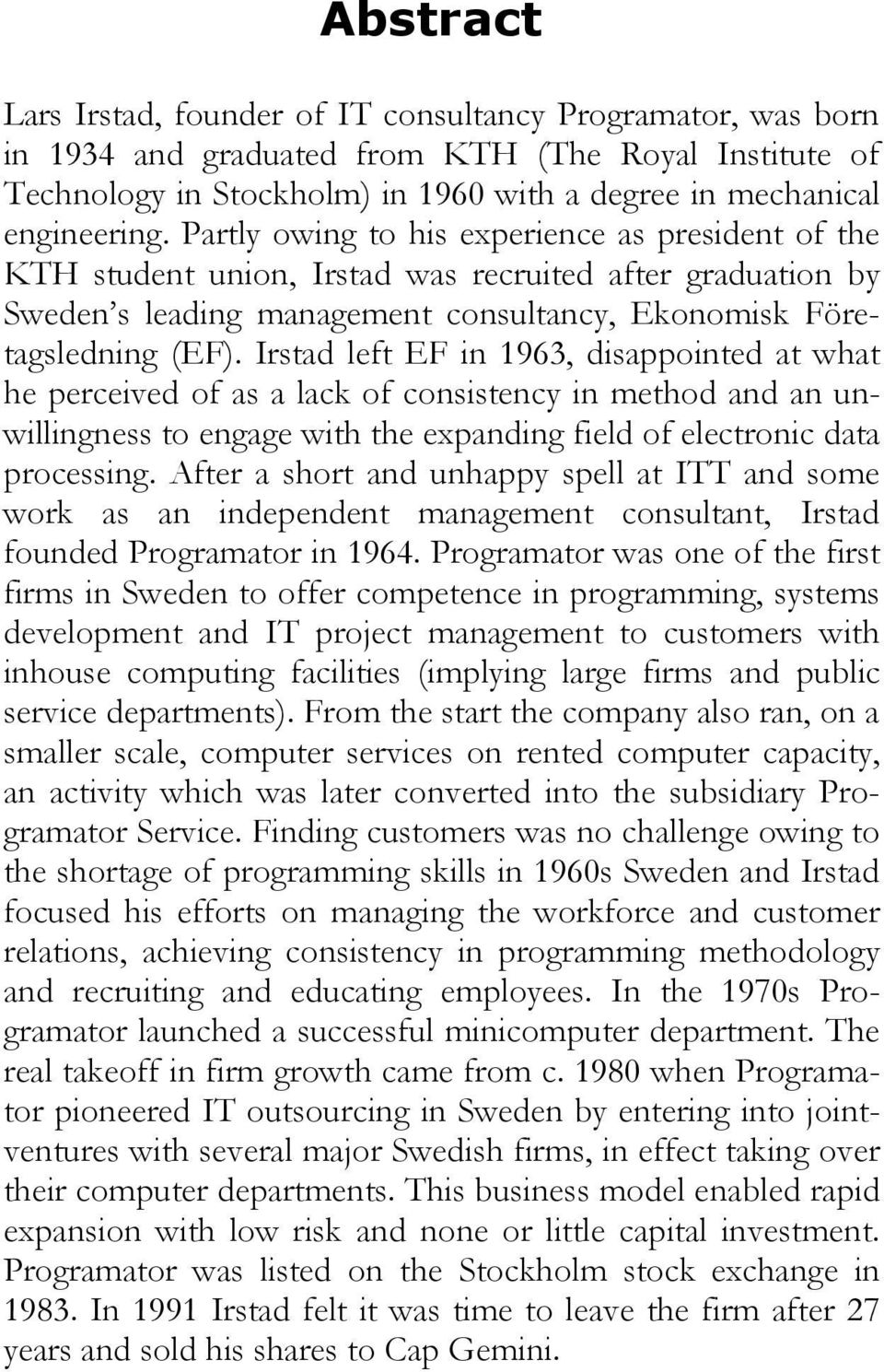 Irstad left EF in 1963, disappointed at what he perceived of as a lack of consistency in method and an unwillingness to engage with the expanding field of electronic data processing.