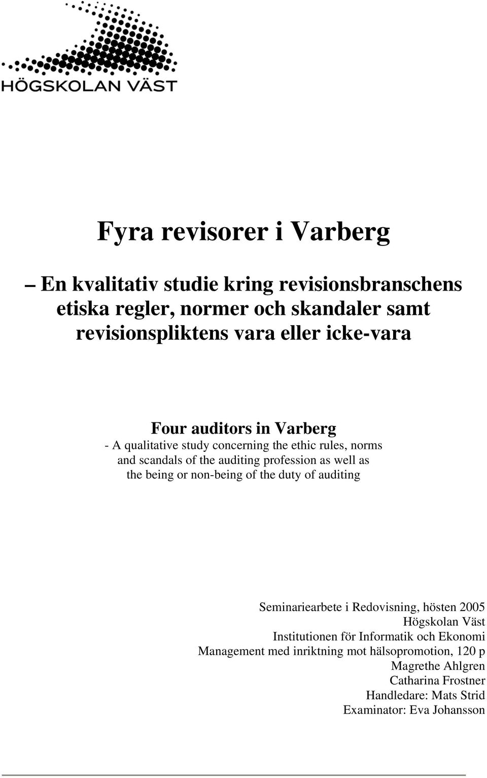 the being or non-being of the duty of auditing Seminariearbete i Redovisning, hösten 2005 Högskolan Väst Institutionen för Informatik och