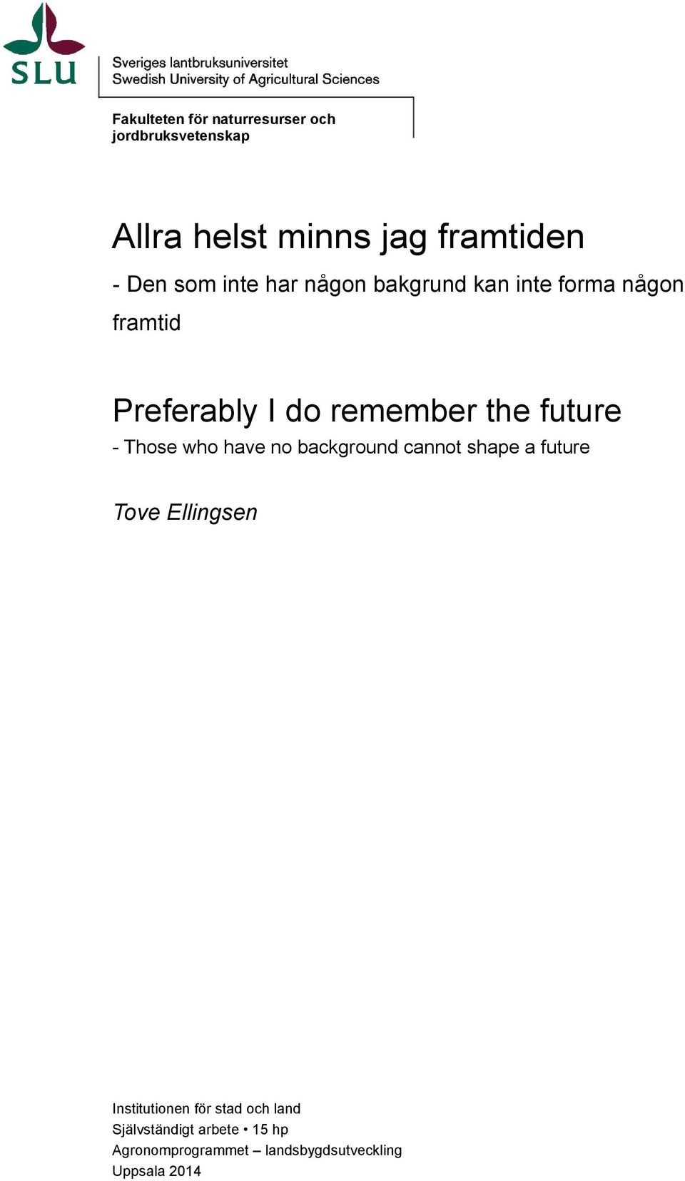 future - Those who have no background cannot shape a future Tove Ellingsen Institutionen